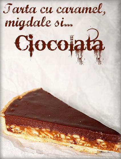 Tarta cu caramel migdale si ciocolata Tarta cu caramel, migdale si ganache de ciocolata